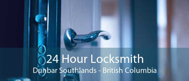 24 Hour Locksmith Dunbar Southlands - British Columbia