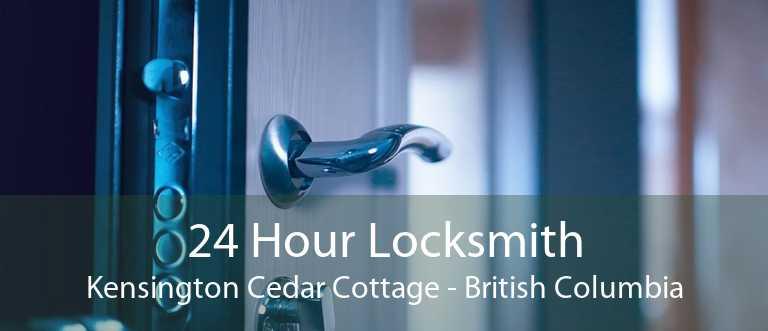 24 Hour Locksmith Kensington Cedar Cottage - British Columbia