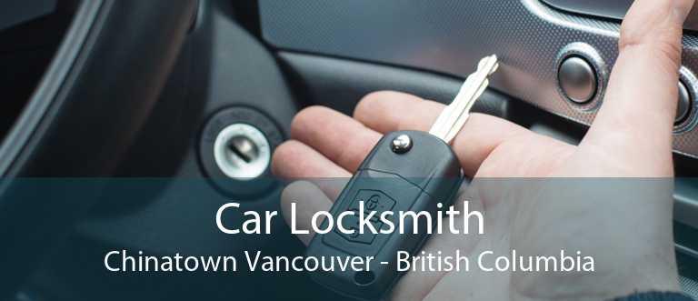 Car Locksmith Chinatown Vancouver - British Columbia
