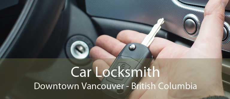 Car Locksmith Downtown Vancouver - British Columbia