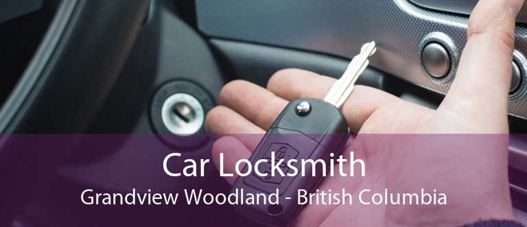 Car Locksmith Grandview Woodland - British Columbia