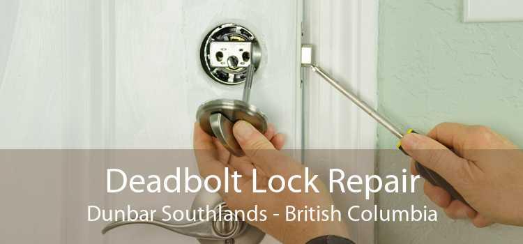 Deadbolt Lock Repair Dunbar Southlands - British Columbia