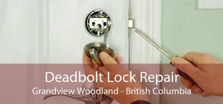 Deadbolt Lock Repair Grandview Woodland - British Columbia