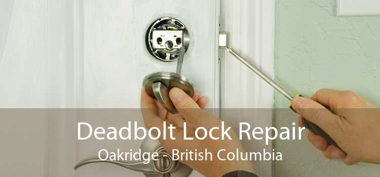Deadbolt Lock Repair Oakridge - British Columbia