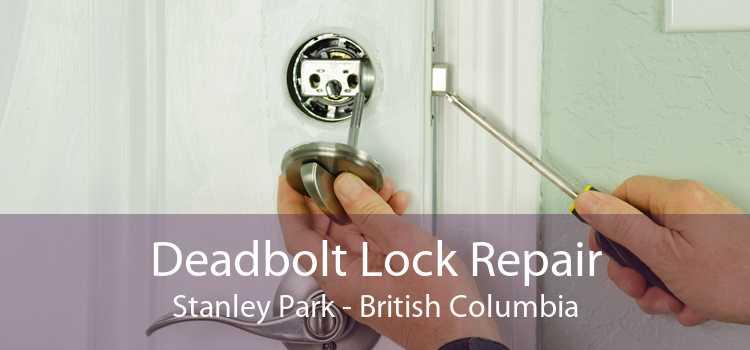 Deadbolt Lock Repair Stanley Park - British Columbia
