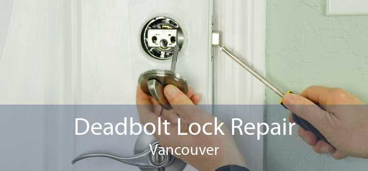Deadbolt Lock Repair Vancouver