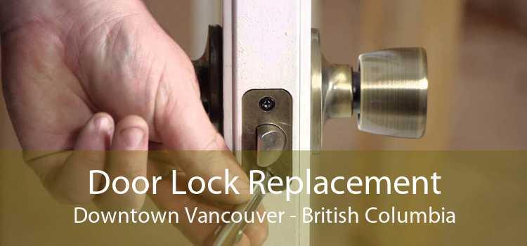Door Lock Replacement Downtown Vancouver - British Columbia