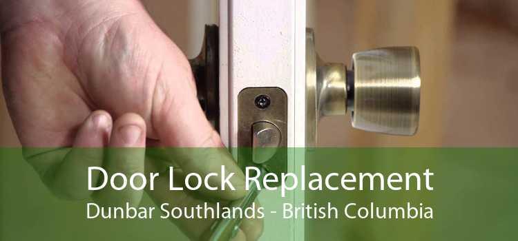 Door Lock Replacement Dunbar Southlands - British Columbia