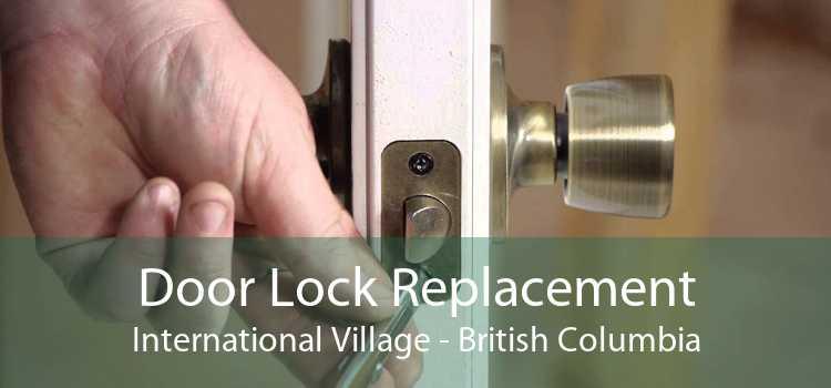 Door Lock Replacement International Village - British Columbia