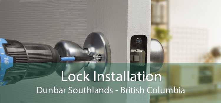 Lock Installation Dunbar Southlands - British Columbia