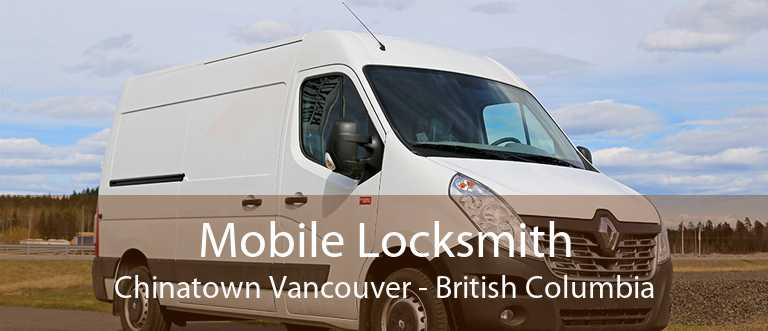 Mobile Locksmith Chinatown Vancouver - British Columbia