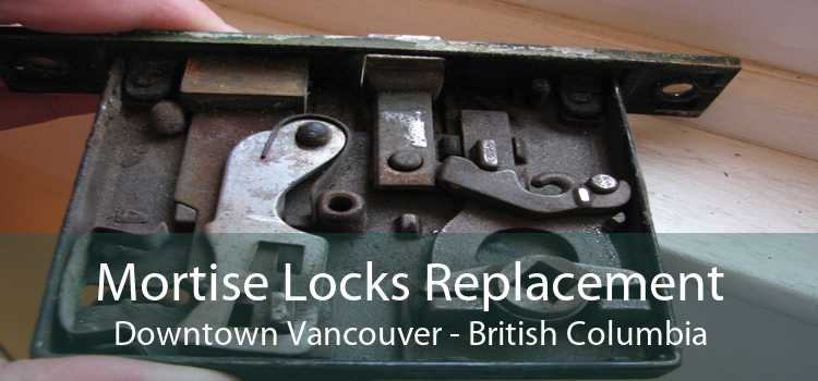 Mortise Locks Replacement Downtown Vancouver - British Columbia