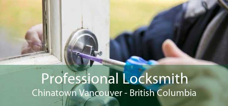 Professional Locksmith Chinatown Vancouver - British Columbia