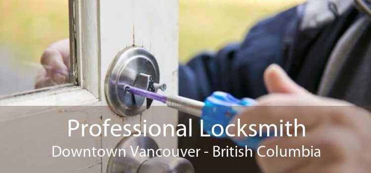 Professional Locksmith Downtown Vancouver - British Columbia