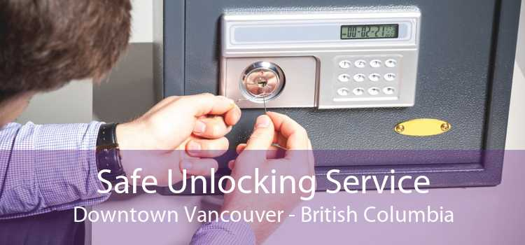Safe Unlocking Service Downtown Vancouver - British Columbia